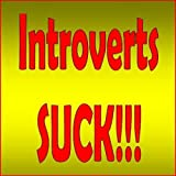 img - for Introverts Suck: Why You Need to Be More Gregarious, Assertive and Outgoing...and How To Do It! book / textbook / text book