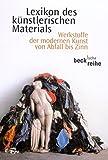 Lexikon des künstlerischen Materials: Werkstoffe der modernen Kunst von Abfall bis Zinn (Beck'sche Reihe)