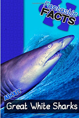 Fantastic Facts About Great White Sharks: Illustrated Fun Learning For Kids