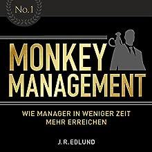 Monkey Management: Wie Manager in weniger Zeit mehr erreichen Hörbuch von Jan Roy Edlund Gesprochen von: Christian Schult