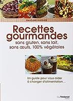 Recettes gourmandes pour une vie meilleure : Sans gluten,sans lait,sans oeufs, 100% végétales