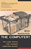 Who Invented the Computer? The Legal Battle That Changed Computing History (1591020344) by Burks, Alice Rowe