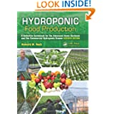 Hydroponic Food Production: A Definitive Guidebook for the Advanced Home Gardener and the Commercial Hydroponic...