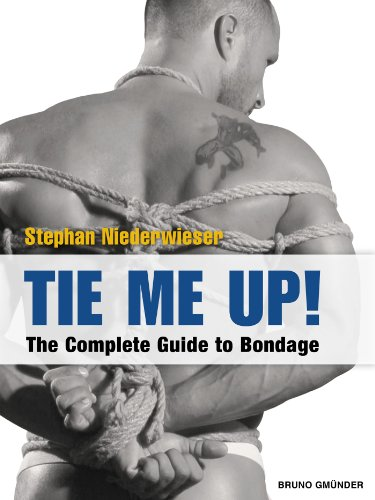 Tie Me Up!: The Complete Guide to Bondage, by Stephan Niederwieser