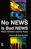 img - for No News is Bad News: Radio, Television and the Public book / textbook / text book