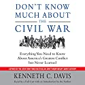 Don't Know Much About the Civil War: Everything You Need to Know About America's Greatest Conflict but Never Learned (       UNABRIDGED) by Kenneth C. Davis Narrated by Dick Estell
