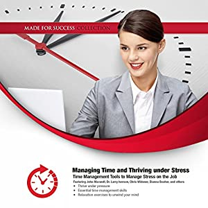 Managing Time and Thriving under Stress Audiobook