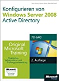 Konfigurieren von Windows Server 2008 Active Directory - Original Microsoft Training für Examen 70-640: Praktisches Selbststudium