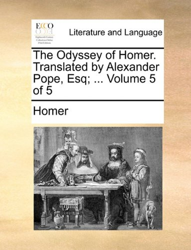 The Odyssey of Homer. Translated by Alexander Pope, Esq; ...  Volume 5 of 5