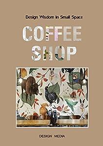 Design Wisdom in Small Space: Coffee Shop by Design Media Publishing Ltd