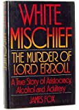 White Mischief: The Murder of Lord Erroll - A True Story of Aristocracy, Alcohol and Adultery