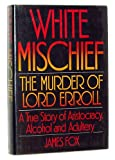 White Mischief: The Murder of Lord Erroll (0394509188) by James Fox