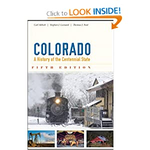 Colorado: A History of the Centennial State, Fifth Edition by Carl Abbott, Stephen J. Leonard and Thomas J. Noel