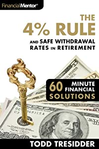 The 4% Rule and Safe Withdrawal Rates In Retirement (60 Minute Financial Solutions Book 1) from FinancialMentor.com