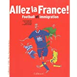 Allez la France !: Football et immigration