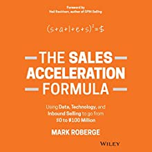 The Sales Acceleration Formula: Using Data, Technology, and Inbound Selling to Go from $0 to $100 Million (       UNABRIDGED) by Mark Roberge Narrated by Robert Feifar