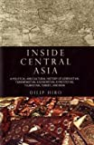 Inside Central Asia: A Political and Cultural History of Uzbekistan, Turkmenistan, Kazakhstan, Kyrgyzstan, Tajikistan, Turkey, and Iran