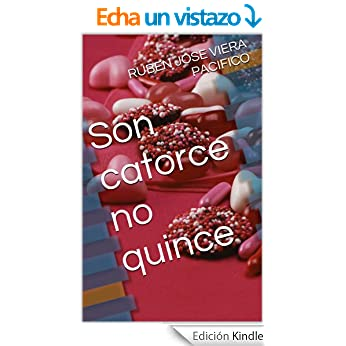 http://www.amazon.es/catorce-quince-RUBEN-VIERA-PACIFICO-ebook/dp/B00DX03QSM/ref=zg_bs_827231031_f_11