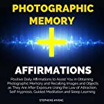 Photographic Memory Affirmations: Positive Daily Affirmations to Assist You in Obtaining a Photographic Memory and Recalling Images and Objects as They Are After Exposure Using the Law of Attraction | Stephens Hyang