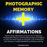 Photographic Memory Affirmations: Positive Daily Affirmations to Assist You in Obtaining a Photographic Memory and Recalling Images and Objects as They Are After Exposure Using the Law of Attraction