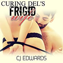 Curing Del's Frigid Wife: Hynotherapy Sex, Book 1 (       UNABRIDGED) by C J Edwards Narrated by Jack Stern