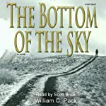 The Bottom of the Sky: A Novel | William C. Pack