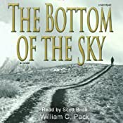 The Bottom of the Sky: A Novel | [William C. Pack]