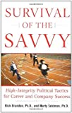 img - for Survival of the Savvy: High-Integrity Political Tactics for Career and Company Success by Brandon Ph.D., Ph.D. Rick, Seldman Ph.D., Ph.D. Marty (December 6, 2004) Hardcover book / textbook / text book