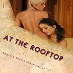 At the Rooftop: A Weekend Adventure in Sexual Pleasure | J. Erotica