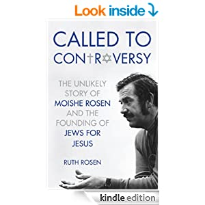 Called to Controversy: The Unlikely Story of Moishe Rosen and the Founding of Jews for Jesus