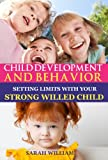 img - for Child Development and Behavior: Setting Limits with Your Strong-Willed Child, A Simple Guide To Eliminating Conflict, Aggressive Behavior and Backtalking (Toddler Discipline Book 1) book / textbook / text book