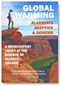 Global Warming: Alarmists, Skeptics & Deniers; A Geoscientist looks at the Science of Climate Change