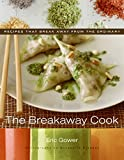The Breakaway Cook: Recipes That Break Away from the Ordinary