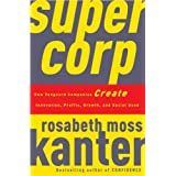 Supercorp: How Vanguard Companies Create Innovation, Profits, Growth, and Social Goodby Rosabeth Moss Kanter