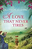 img - for A Love That Never Tires (Linley & Patrick Book 1) book / textbook / text book