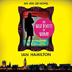 The Wild Beasts of Wuhan: Ava Lee, Book 3 | [Ian Hamilton]