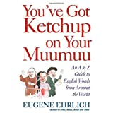 You've Got Ketchup on Your Muumuu: An A--to--Z Guide to English Words from Around the Worldby Eugene Ehrlich