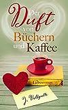 Platz 2: Der Duft von Büchern und Kaffee: Liebesroman