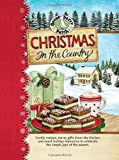 Gooseberry Patch Christmas in the Country: Family Recipes, Merry Gifts from the Kitchen and Sweet Holiday Memories to Celebrate the Simple Joys of the Season. (Gooseberry Patch) (Seasonal Cookbook Collection)
