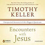 Encounters with Jesus: Unexpected Answers to Life's Biggest Questions | Timothy Keller