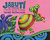 Jabut¡ the Tortoise: A Trickster Tale from the Amazon