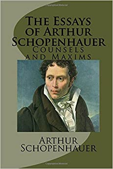 The essays of arthur schopenhauer counsels and maxims