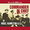 Commander in Chief: FDR's Battle with Churchill, 1943 Audiobook by Nigel Hamilton Narrated by Shaun Grindell