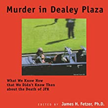 Murder in Dealey Plaza: What We Know Now That We Didn't Know Then Audiobook by James H. Fetzer Narrated by Alan J. Gardner