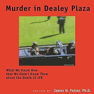 Murder in Dealey Plaza: What We Know Now That We Didn't Know Then Hörbuch von James H. Fetzer Gesprochen von: Alan J. Gardner