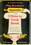 Peg Brackens Appendix to The I Hate To Cook Book With Over 140 Recipes and 323 Afterthoughts