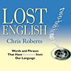 Lost English: Words and Phrases that have Vanished from Our Language Hörbuch von Chris Roberts Gesprochen von: John Telfer