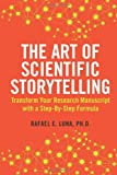 img - for By Rafael E Luna The Art of Scientific Storytelling: Transform Your Research Manuscript using a Step-by-Step Formula (1st First Edition) [Paperback] book / textbook / text book