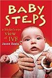 Jason Davis Baby Steps: A Bloke's-eye View of IVF