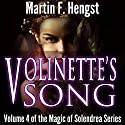 Volinette's Song: A Magic of Solendrea Novel Audiobook by Martin F. Hengst Narrated by Carolyn Light